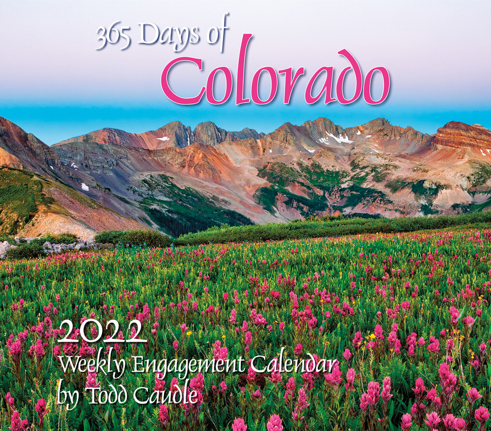 """365 DAYS OF COLORADO 2022 Engagement Calendar by Todd Caudle ISBN: 978-1-952168-05-5 7"""" x 8"""" • Wire-o binding $14.95 • 36..."""