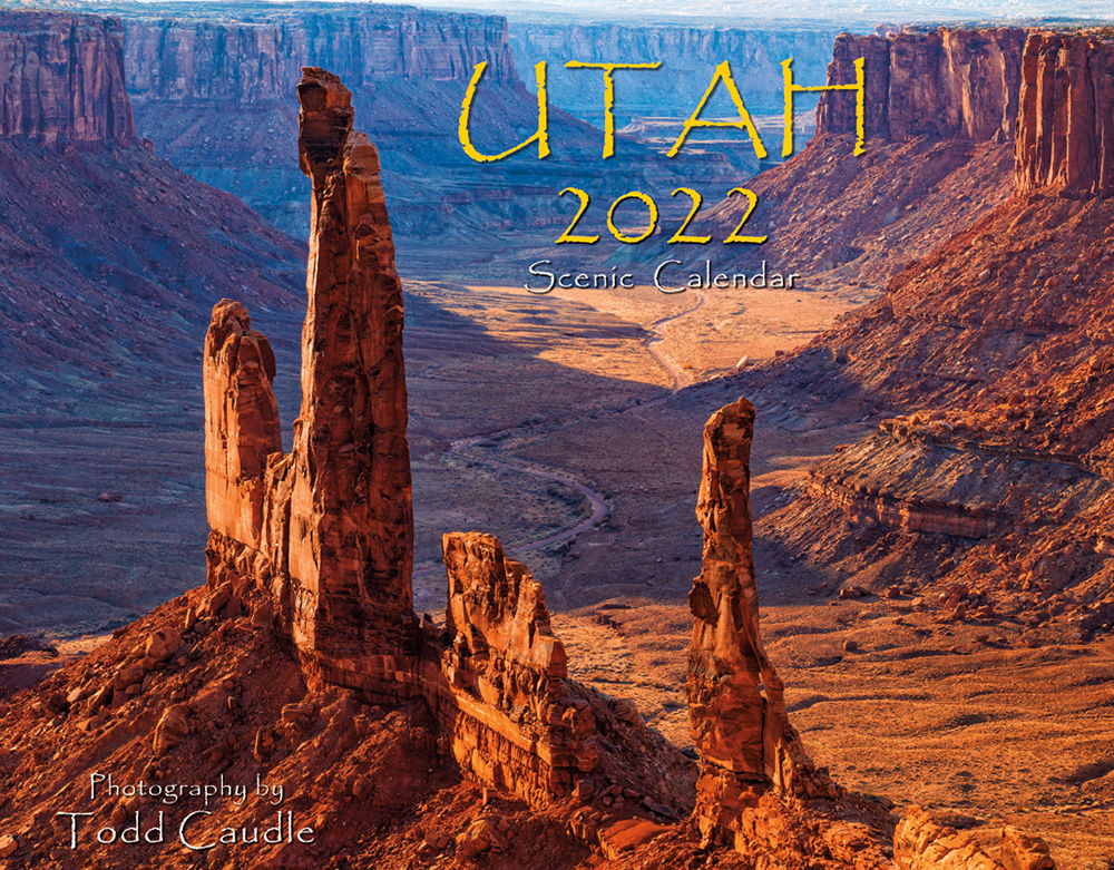 UTAH 2022 Scenic Wall Calendar by Todd Caudle ISBN: 978-1-952168-08-6 $13.95 • 50 copies/case