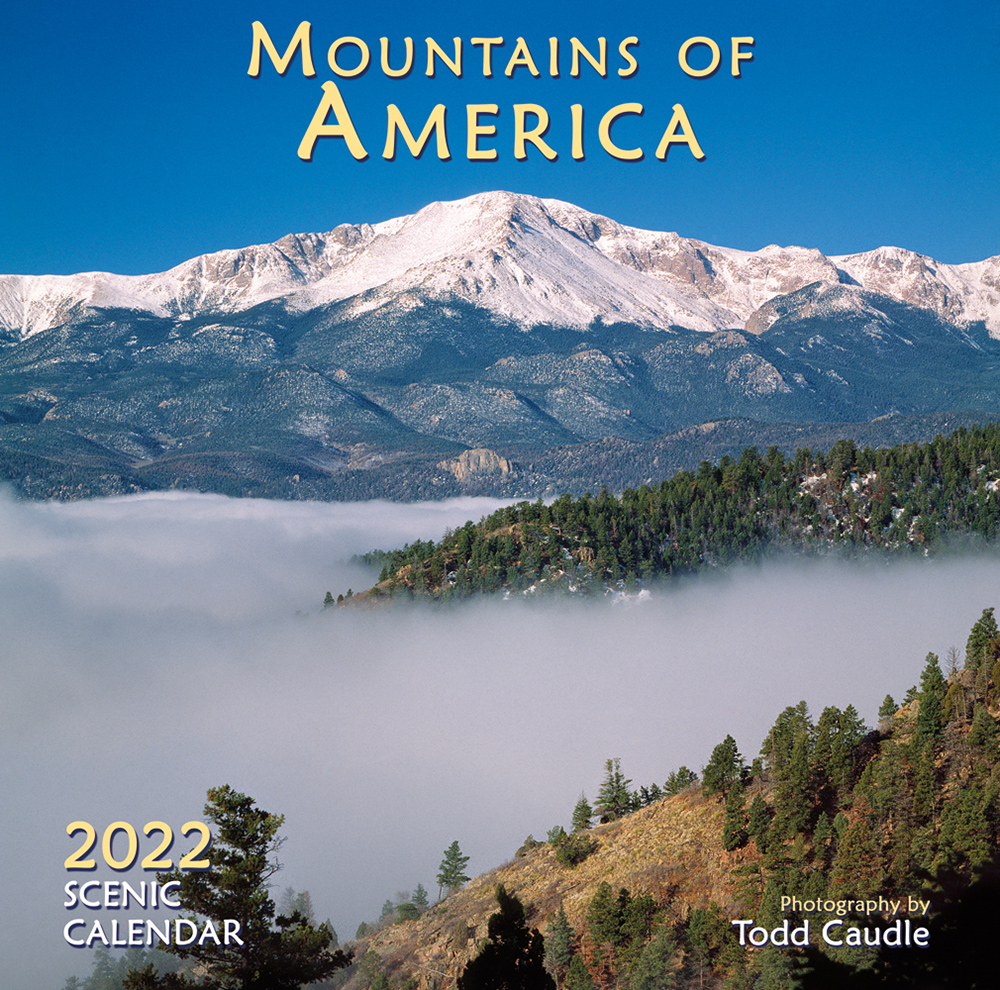 MOUNTAINS OF AMERICA 2022 Scenic Wall Calendar by Todd Caudle ISBN: 978-1-952168-09-3 $13.95 • 50 copies/case